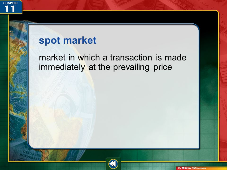 Vocab49 spot market market in which a transaction is made immediately at the prevailing price