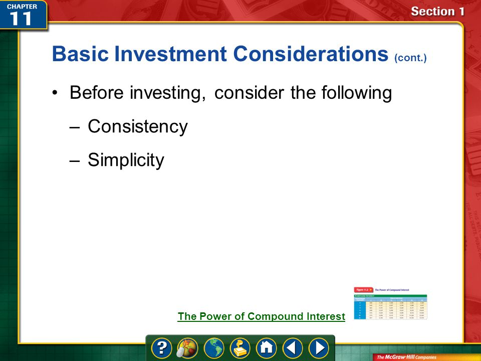 Section 1 Before investing, consider the following –Consistency –Simplicity Basic Investment Considerations (cont.) The Power of Compound Interest