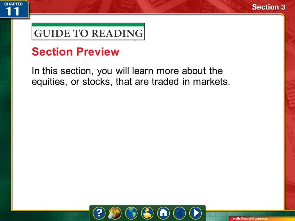 Section 3-Preview Section Preview In this section, you will learn more about the equities, or stocks, that are traded in markets.