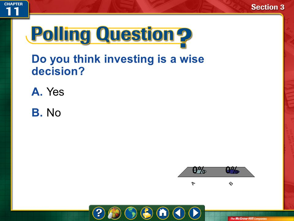 A.A B.B Section 3 Do you think investing is a wise decision A.Yes B.No