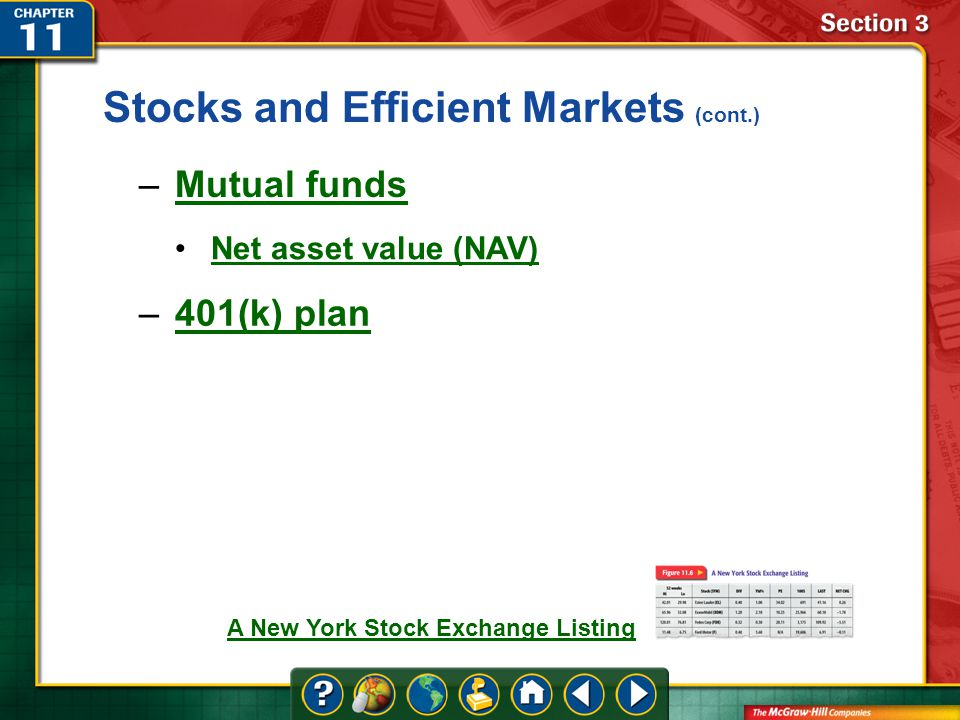 Section 3 Stocks and Efficient Markets (cont.) –Mutual fundsMutual funds Net asset value (NAV) –401(k) plan401(k) plan A New York Stock Exchange Listing