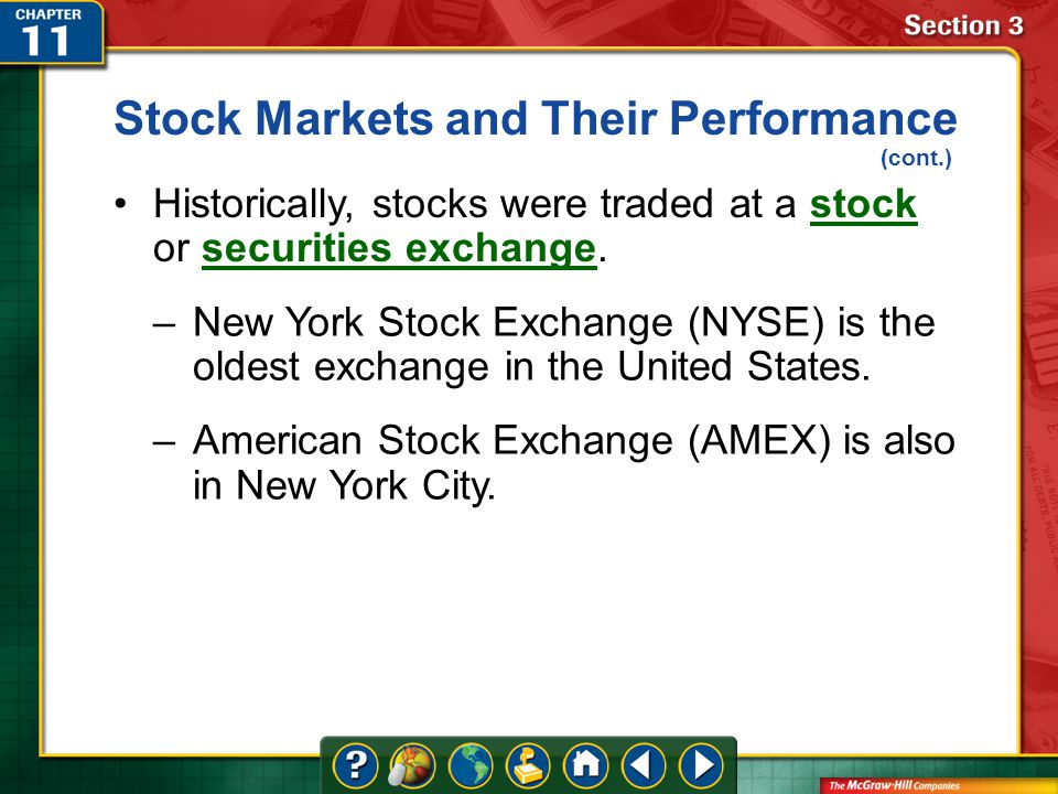 Section 3 Historically, stocks were traded at a stock or securities exchange.stocksecurities exchange –New York Stock Exchange (NYSE) is the oldest exchange in the United States.