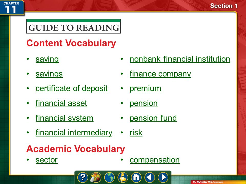 Section 1-Key Terms Content Vocabulary saving savings certificate of deposit financial asset financial system financial intermediary nonbank financial institution finance company premium pension pension fund risk Academic Vocabulary sector compensation