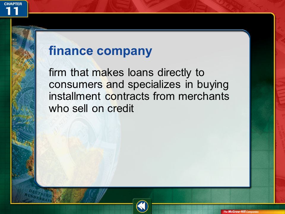 Vocab8 finance company firm that makes loans directly to consumers and specializes in buying installment contracts from merchants who sell on credit
