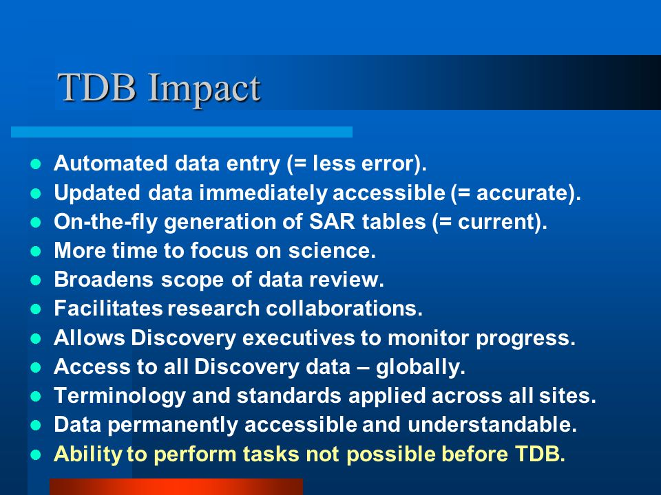TDB Impact Automated data entry (= less error). Updated data immediately accessible (= accurate).