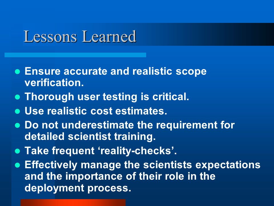 Lessons Learned Ensure accurate and realistic scope verification.