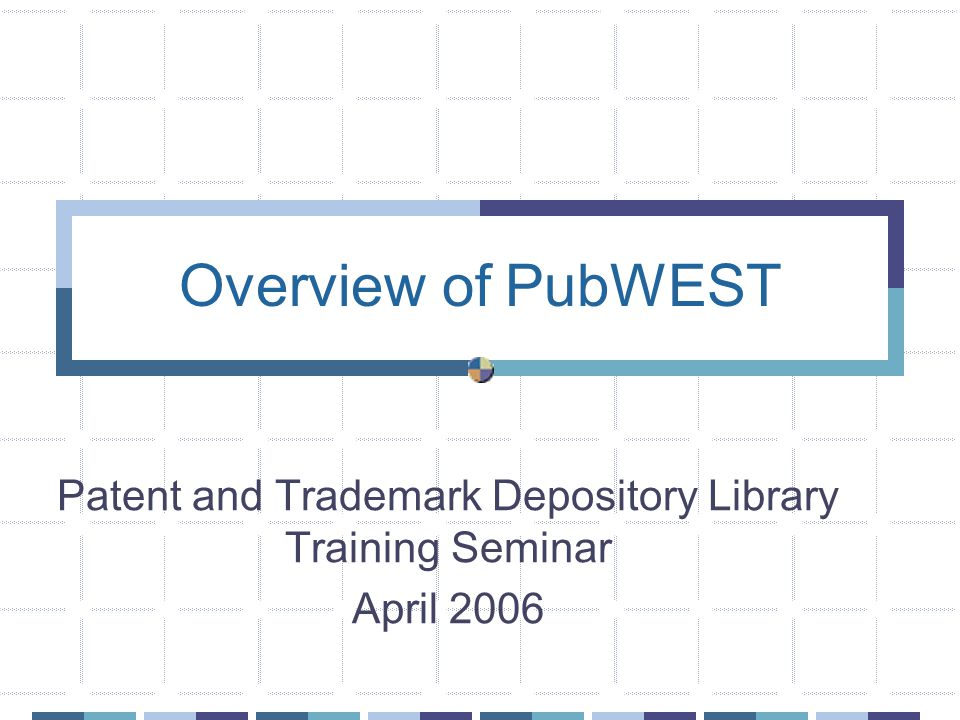 Overview of PubWEST Patent and Trademark Depository Library Training Seminar April 2006