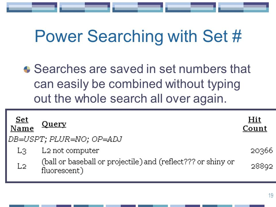 19 Power Searching with Set # Searches are saved in set numbers that can easily be combined without typing out the whole search all over again.