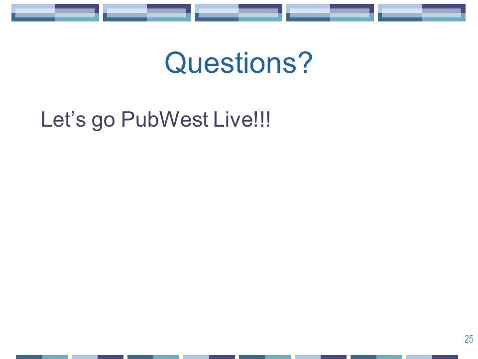 25 Questions? Let's go PubWest Live!!!