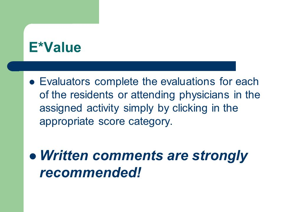 E*Value Evaluators complete the evaluations for each of the residents or attending physicians in the assigned activity simply by clicking in the appro