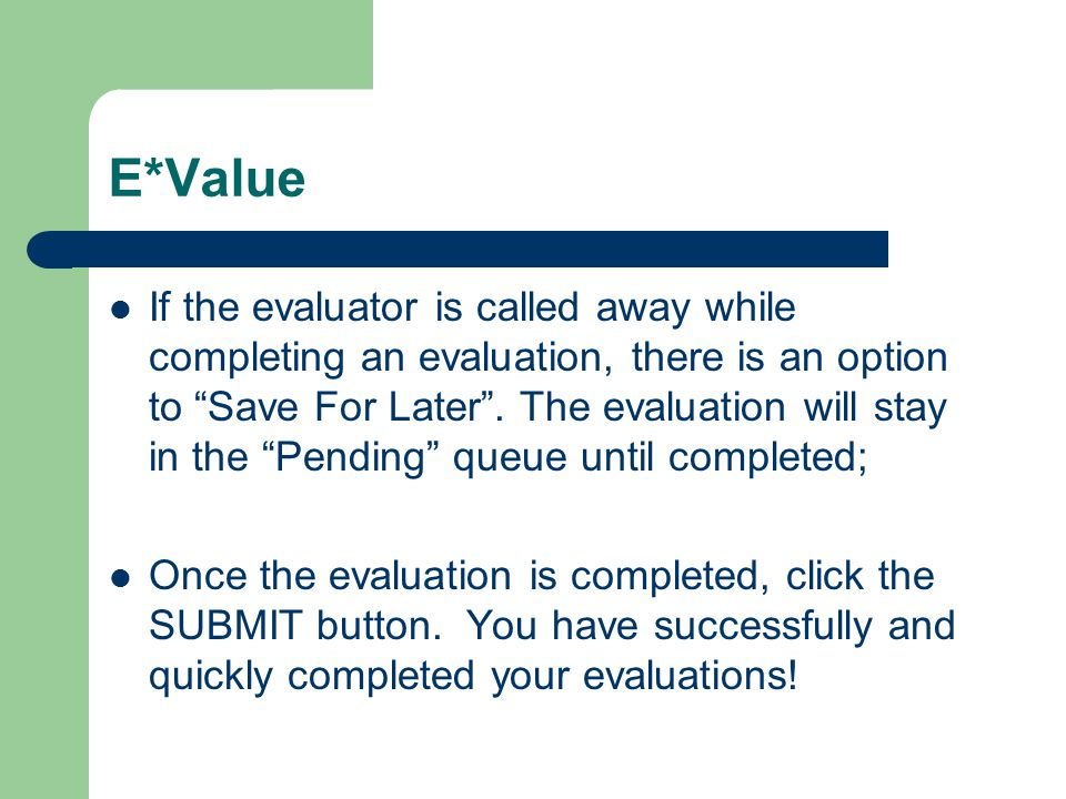 E*Value If the evaluator is called away while completing an evaluation, there is an option to Save For Later .
