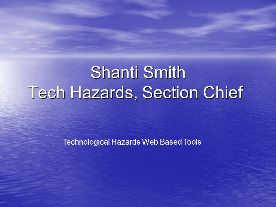 Shanti Smith Tech Hazards, Section Chief Technological Hazards Web Based Tools