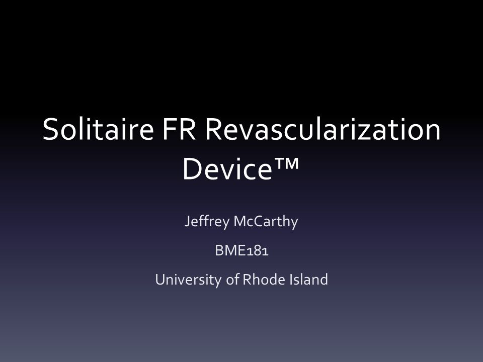 Solitaire FR Revascularization Device™ Jeffrey McCarthy BME181 University of Rhode Island