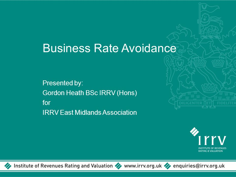 Business Rate Avoidance Presented by: Gordon Heath BSc IRRV (Hons) for IRRV East Midlands Association