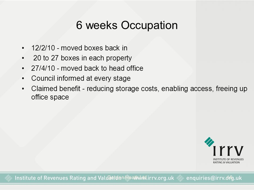 Gordon Heath Ltd16 6 weeks Occupation 12/2/10 - moved boxes back in 20 to 27 boxes in each property 27/4/10 - moved back to head office Council inform