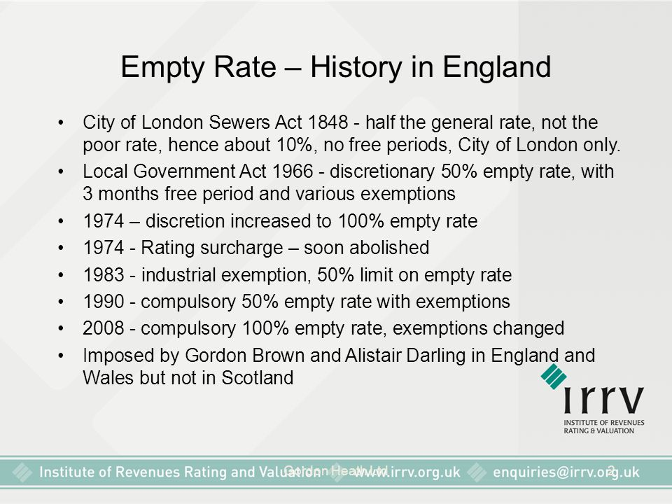 Gordon Heath Ltd2 Empty Rate – History in England City of London Sewers Act 1848 - half the general rate, not the poor rate, hence about 10%, no free