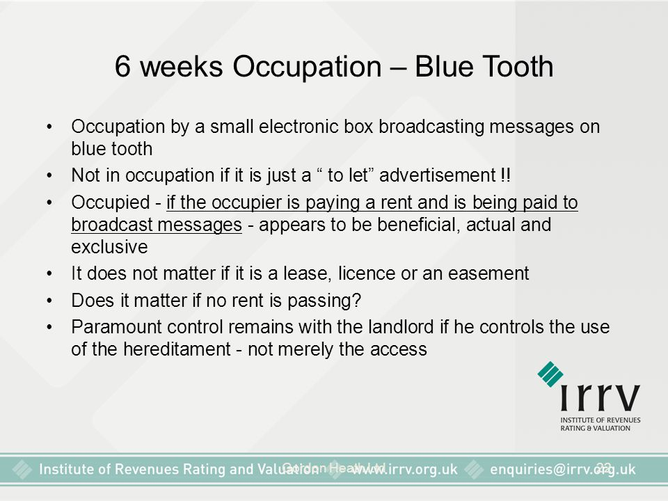Gordon Heath Ltd22 6 weeks Occupation – Blue Tooth Occupation by a small electronic box broadcasting messages on blue tooth Not in occupation if it is