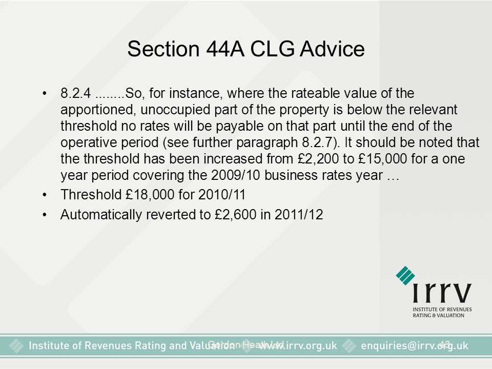 Gordon Heath Ltd43 Section 44A CLG Advice 8.2.4........So, for instance, where the rateable value of the apportioned, unoccupied part of the property