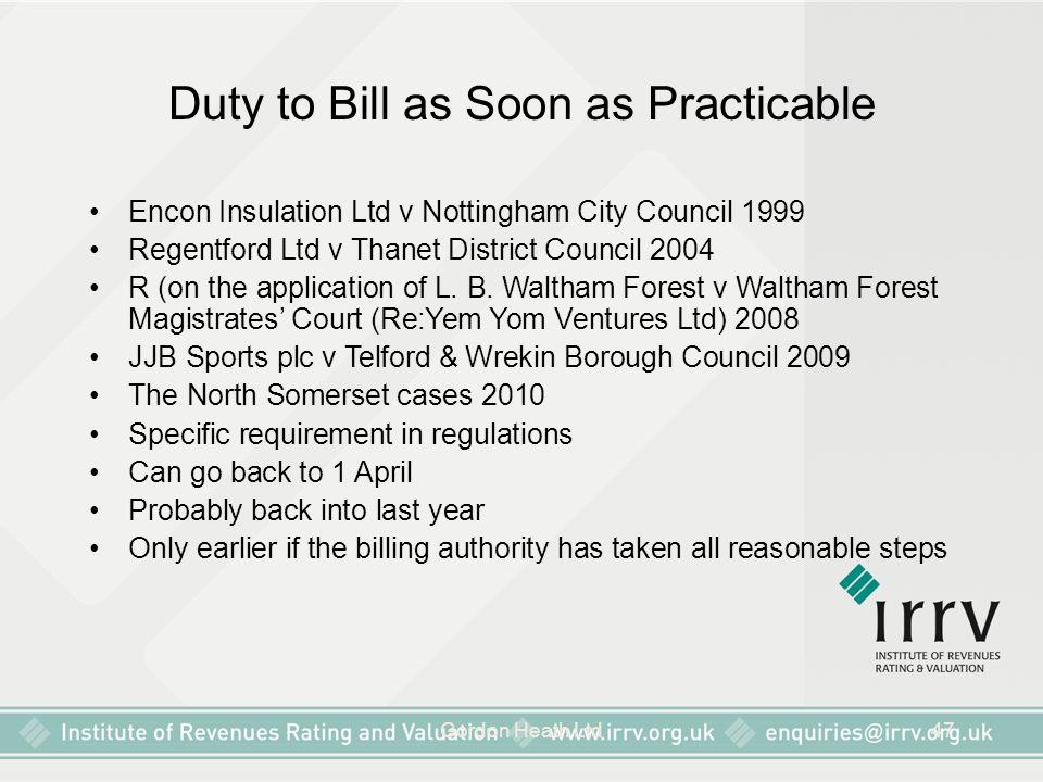 Gordon Heath Ltd47 Duty to Bill as Soon as Practicable Encon Insulation Ltd v Nottingham City Council 1999 Regentford Ltd v Thanet District Council 20