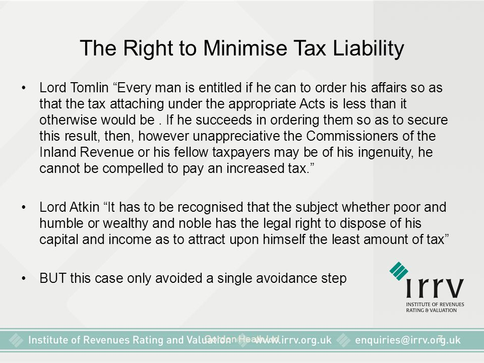 """Gordon Heath Ltd7 The Right to Minimise Tax Liability Lord Tomlin """"Every man is entitled if he can to order his affairs so as that the tax attaching u"""