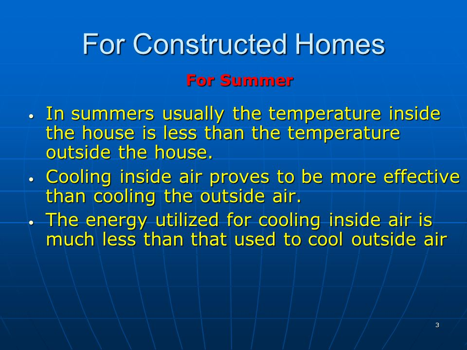 For Constructed Homes For Summer In summers usually the temperature inside the house is less than the temperature outside the house.