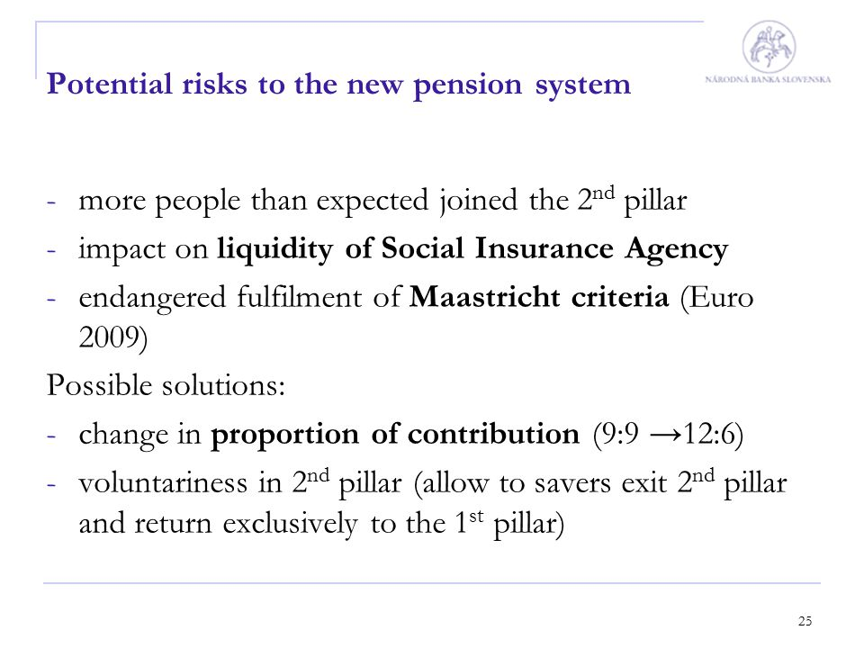 25 Potential risks to the new pension system -more people than expected joined the 2 nd pillar -impact on liquidity of Social Insurance Agency -endang