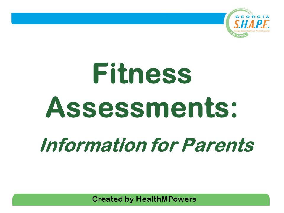 1 Fitness Assessments: Information for Parents Created by HealthMPowers