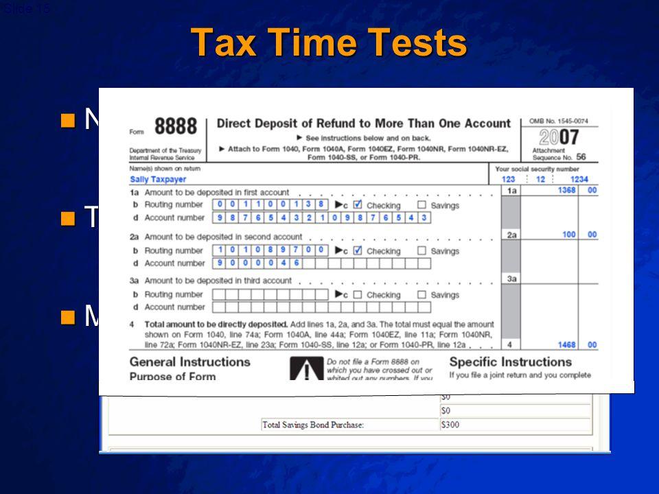Slide 15 Tax Time Tests Nice idea, but… Nice idea, but… Does anyone want them?Does anyone want them? Will it matter if they do?Will it matter if they