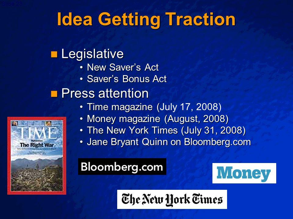 Slide 23 Idea Getting Traction Legislative Legislative New Saver's ActNew Saver's Act Saver's Bonus ActSaver's Bonus Act Press attention Press attenti