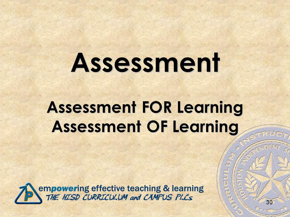 Assessment Assessment FOR Learning Assessment OF Learning 30