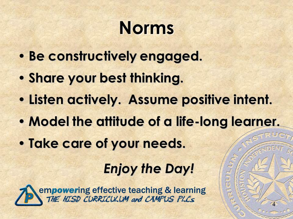 4 Norms Be constructively engaged. Be constructively engaged.
