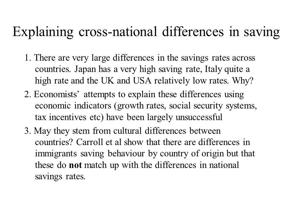Explaining cross-national differences in saving 1.