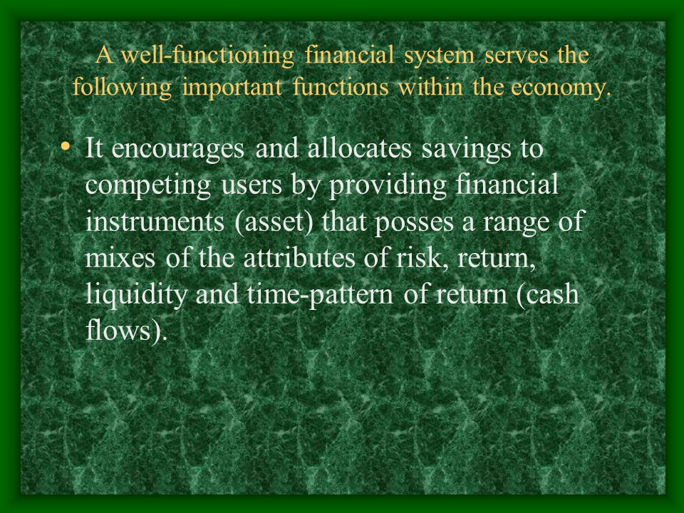 A well-functioning financial system serves the following important functions within the economy. It encourages and allocates savings to competing user