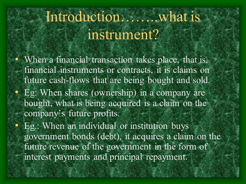 Introduction……..what is instrument? When a financial transaction takes place, that is, financial instruments or contracts, it is claims on future cash