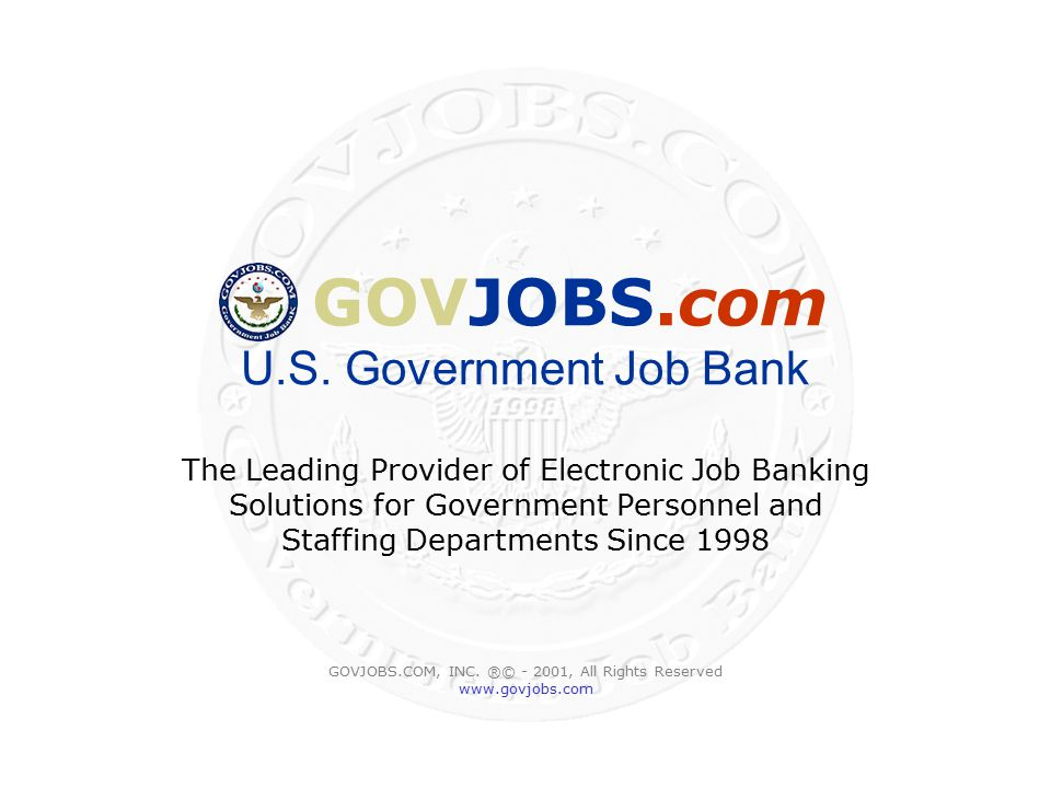 GOVJOBS.com U.S. Government Job Bank The Leading Provider of Electronic Job Banking Solutions for Government Personnel and Staffing Departments Since