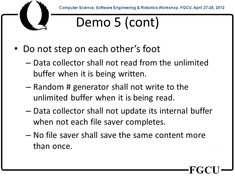 Demo 5 (cont) Do not step on each other's foot – Data collector shall not read from the unlimited buffer when it is being written.
