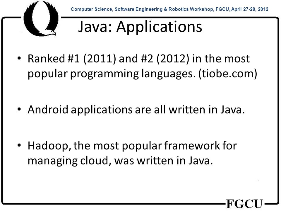 Java Development Kit (JDK) Provides Java programmer with numerous classes and methods for – Developing Graphical User Interfaces (GUI) – Data processing – Multithreaded programs – Networking programs – Many more… Computer Science, Software Engineering & Robotics Workshop, FGCU, April 27-28, 2012