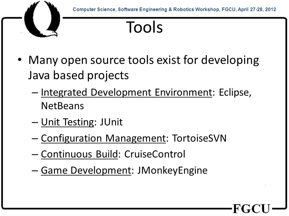 Tools Tips: – For most school projects, Eclipse should meet your needs.
