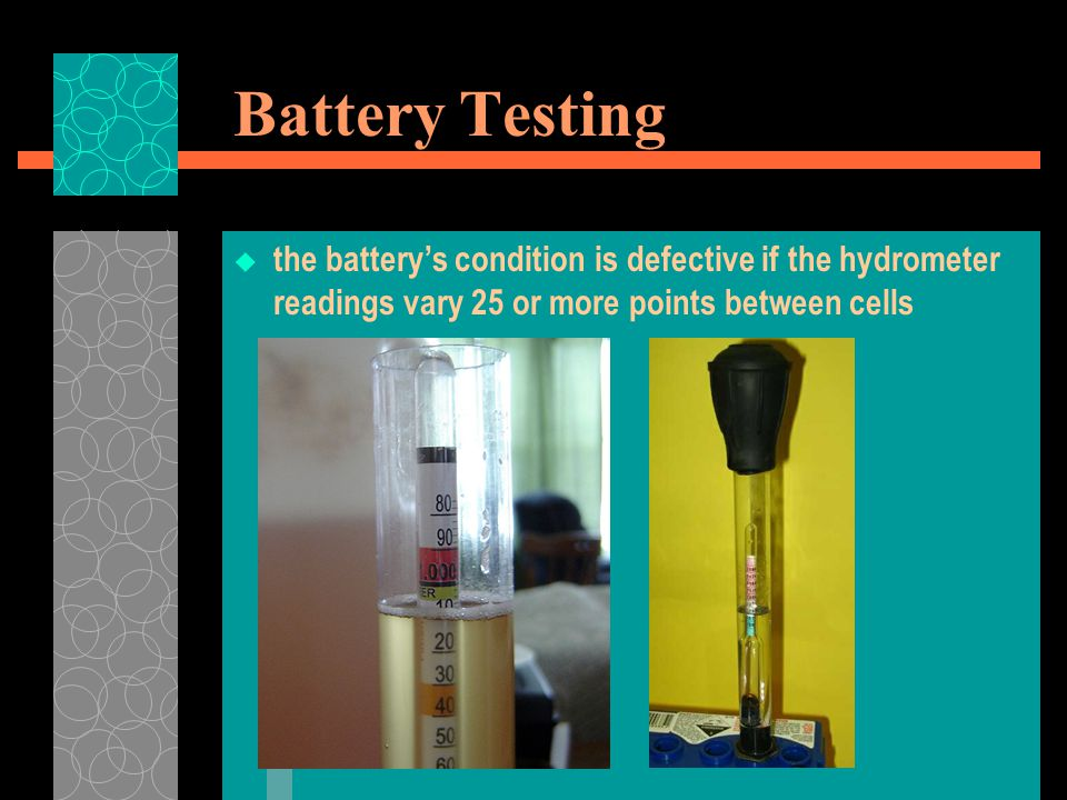 Battery Testing  the battery's condition is defective if the hydrometer readings vary 25 or more points between cells