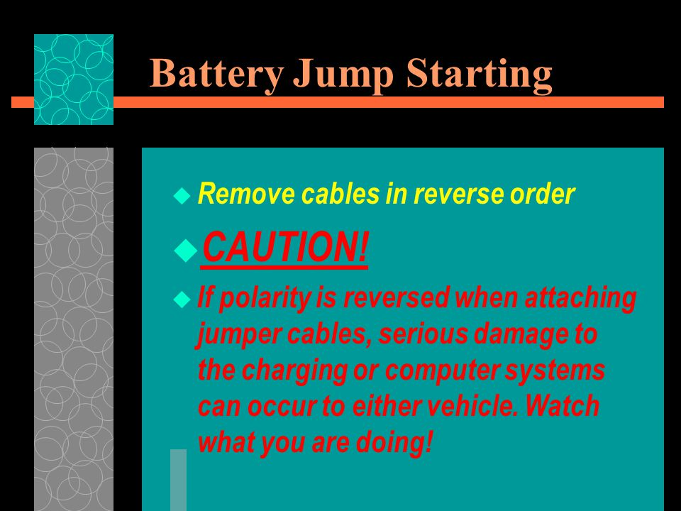Battery Jump Starting  Remove cables in reverse order  CAUTION!  If polarity is reversed when attaching jumper cables, serious damage to the chargi