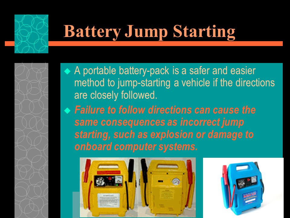 Battery Jump Starting  A portable battery-pack is a safer and easier method to jump-starting a vehicle if the directions are closely followed.  Fail