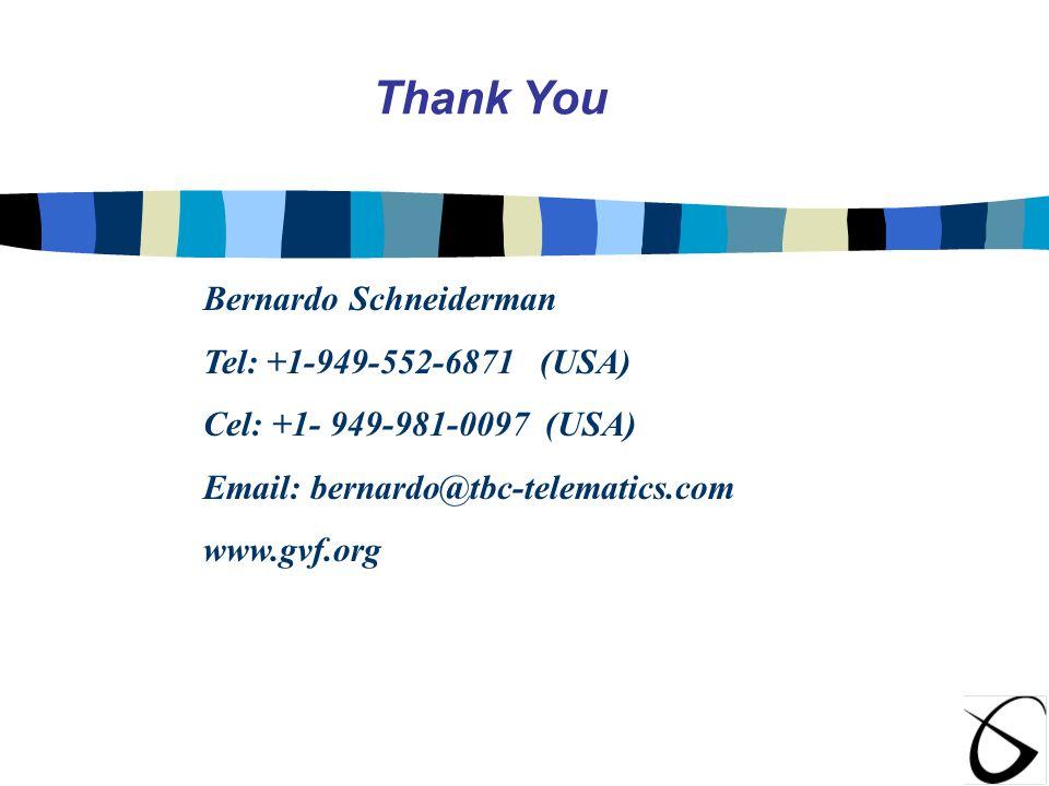 Bernardo Schneiderman Tel: +1-949-552-6871 (USA) Cel: +1- 949-981-0097 (USA) Email: bernardo@tbc-telematics.com www.gvf.org Thank You