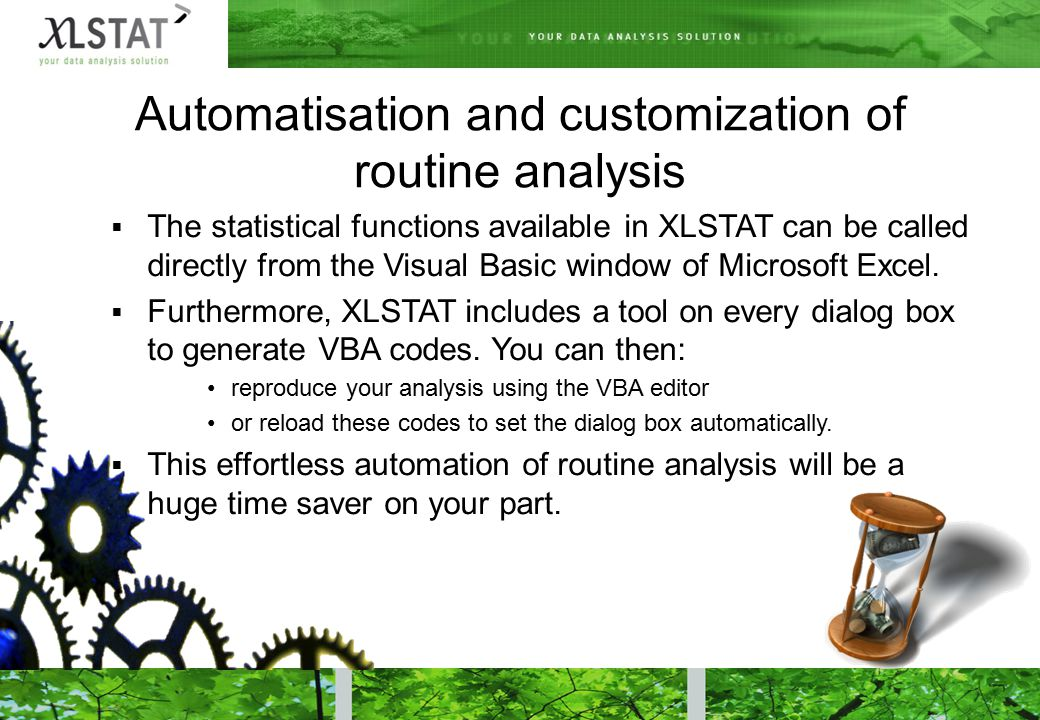 Automatisation and customization of routine analysis  The statistical functions available in XLSTAT can be called directly from the Visual Basic window of Microsoft Excel.