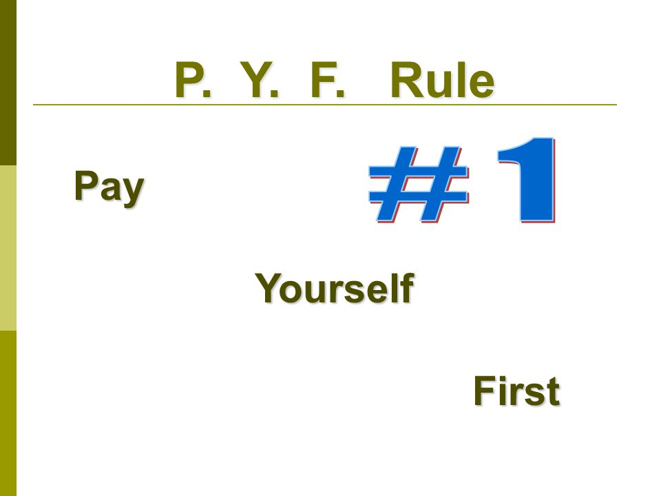 P. Y. F. Rule PayYourself First First
