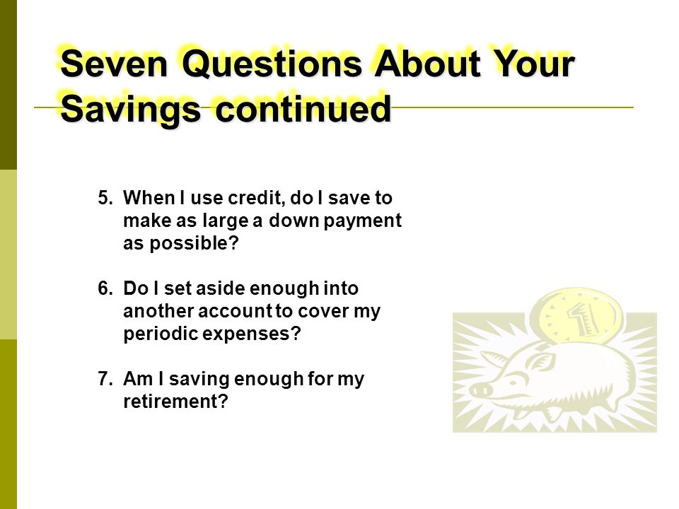 5.When I use credit, do I save to make as large a down payment as possible.