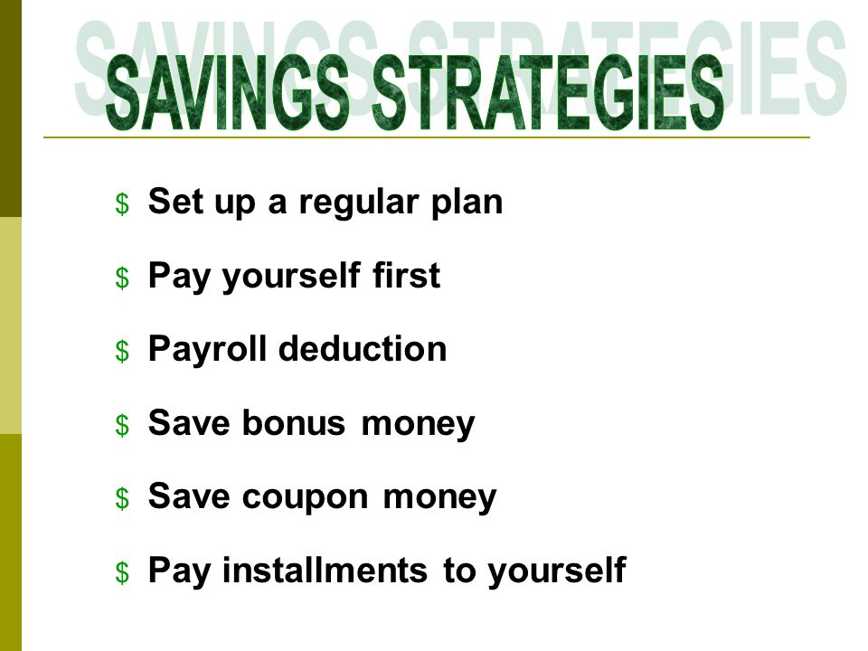 $ Set up a regular plan $ Pay yourself first $ Payroll deduction $ Save bonus money $ Save coupon money $ Pay installments to yourself