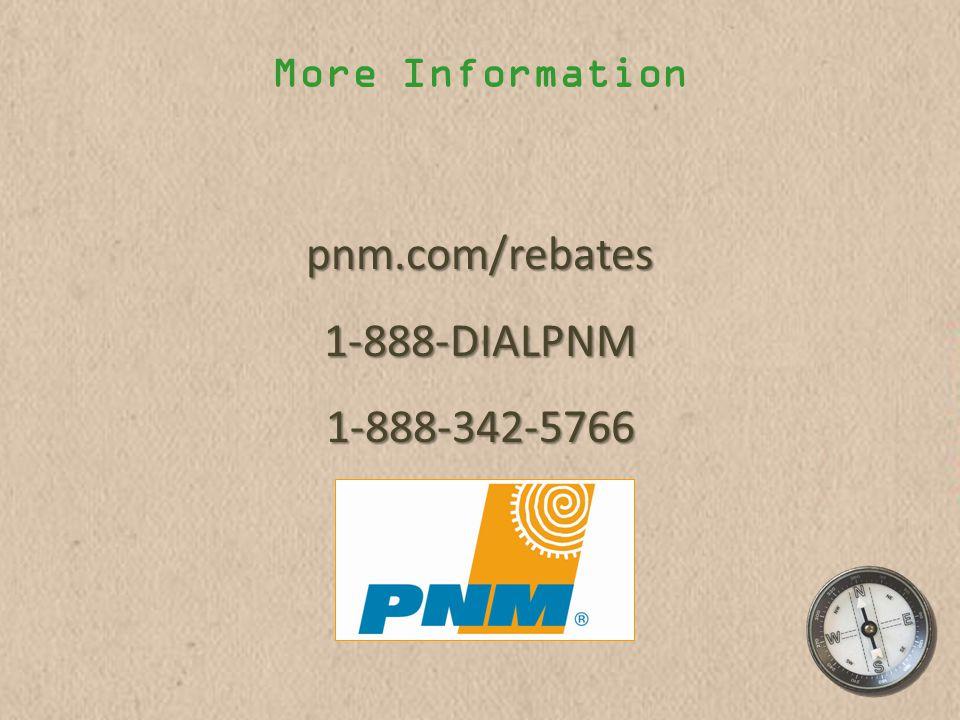 More Information pnm.com/rebates1-888-DIALPNM1-888-342-5766
