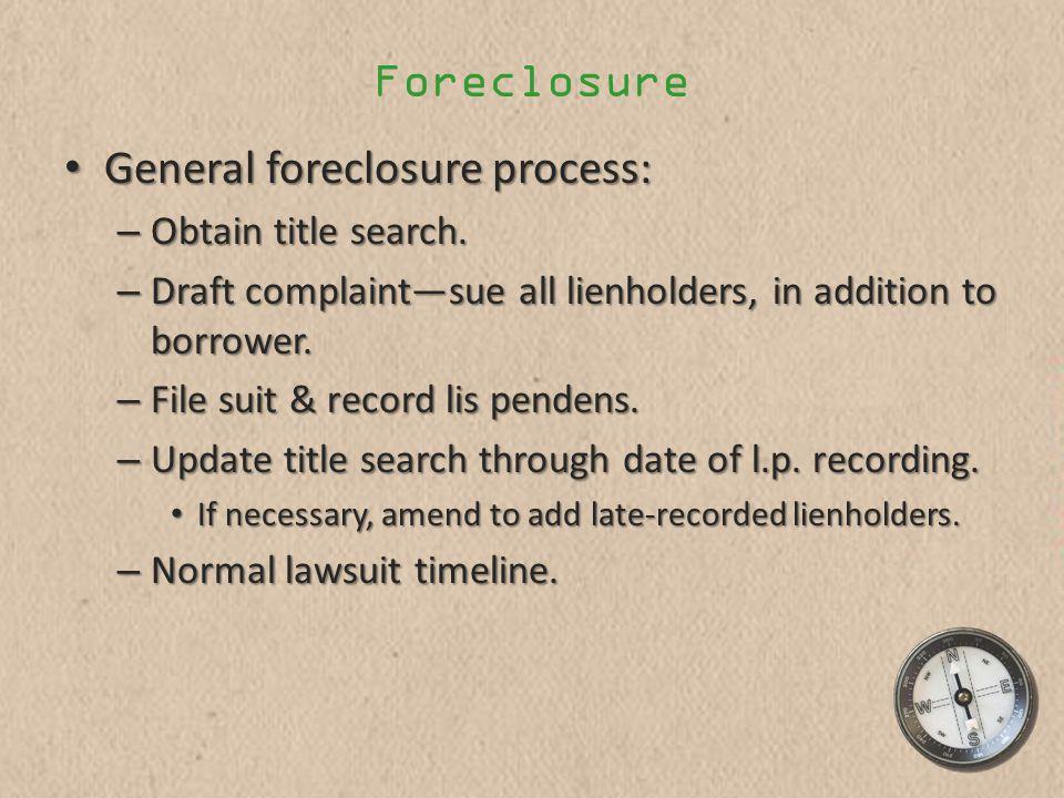Foreclosure General foreclosure process: General foreclosure process: – Obtain title search.