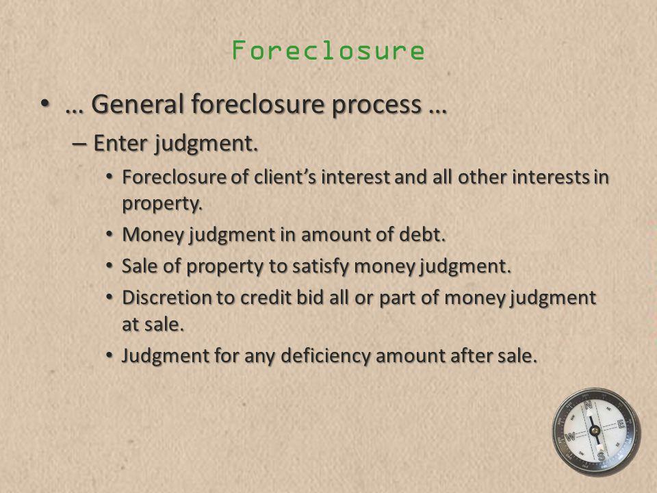 Foreclosure … General foreclosure process … … General foreclosure process … – Enter judgment.