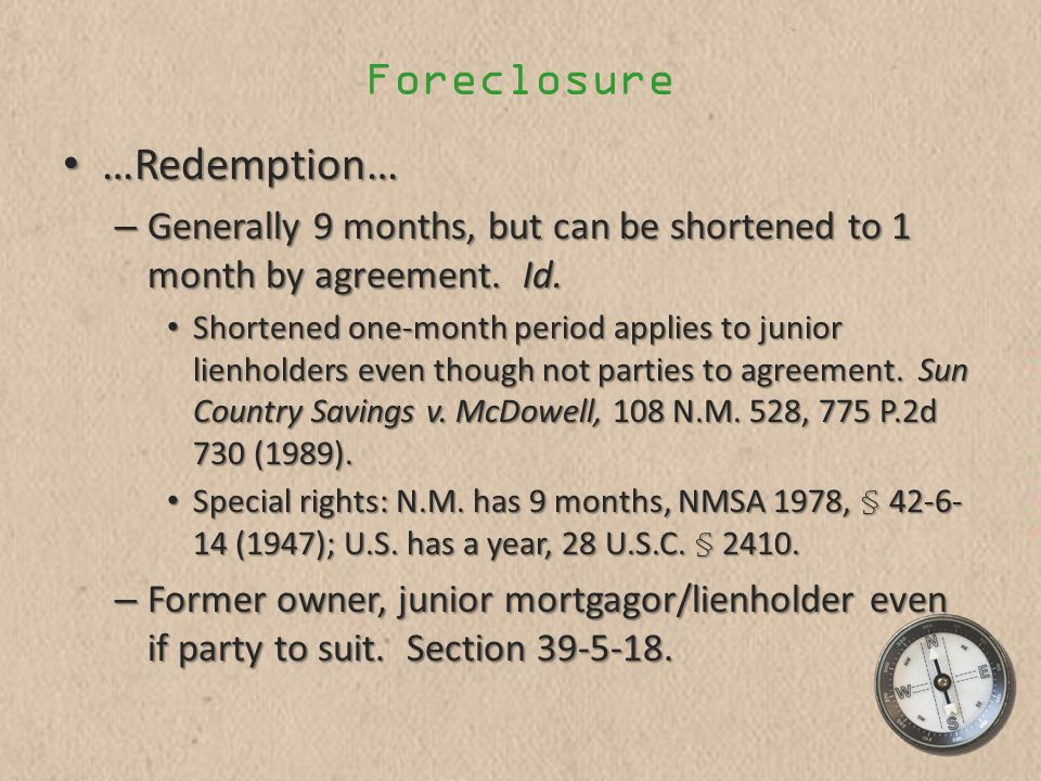 Foreclosure …Redemption… …Redemption… – Generally 9 months, but can be shortened to 1 month by agreement.